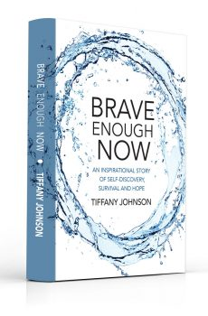 Brave Enough Now, an inspirational story of self-discovery, survival and hope.