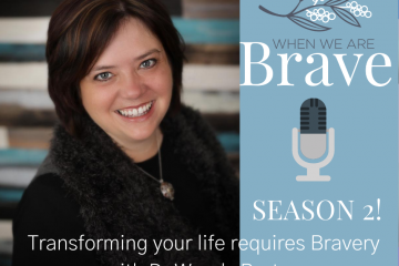 Dr Wendy Bruton talks about Transforming your life requires Bravery on the When we are BRAVE Podcast