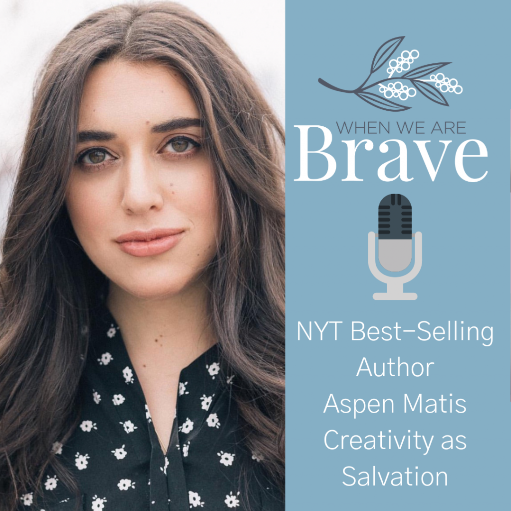 When we are Brave Podcast with Tiffany Johnson, Interview with NYT Best-selling author Aspen Matis