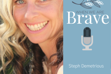 Steph Demetrious on the When We Are Brave podcast