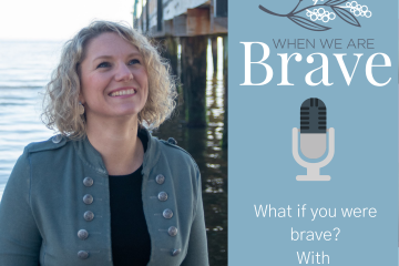 What if you were brave When we are Brave podcast with Tiffany Johnson