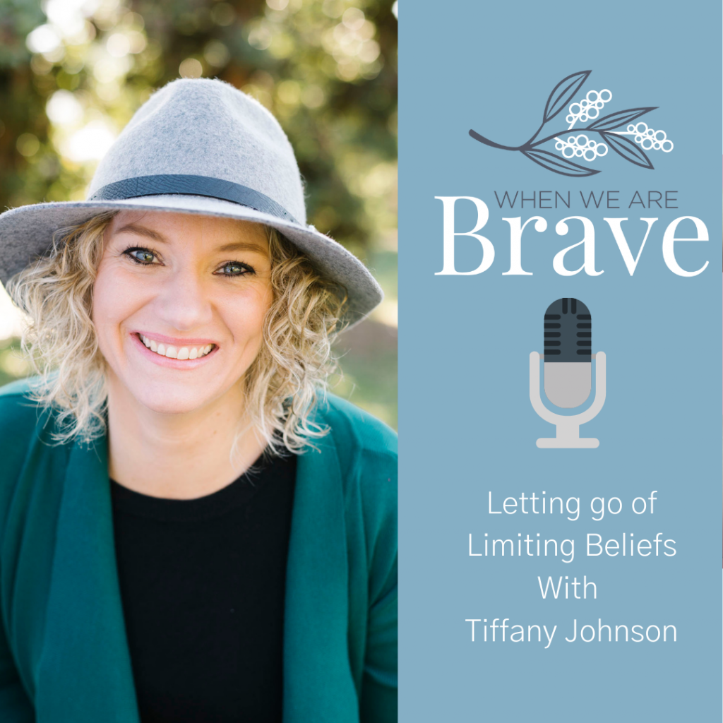 When we are Brave podcast with Tiffany Johnson Letting go of limiting Beliefs