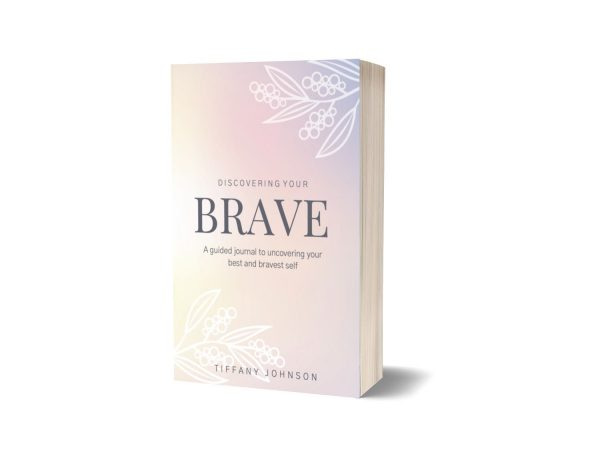 Discovering your Brave a guided journal to unlocking your best and bravest self