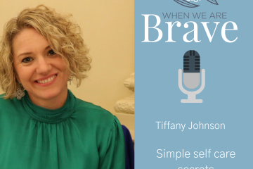 When we are Brave Podcast - Self Care Secrets